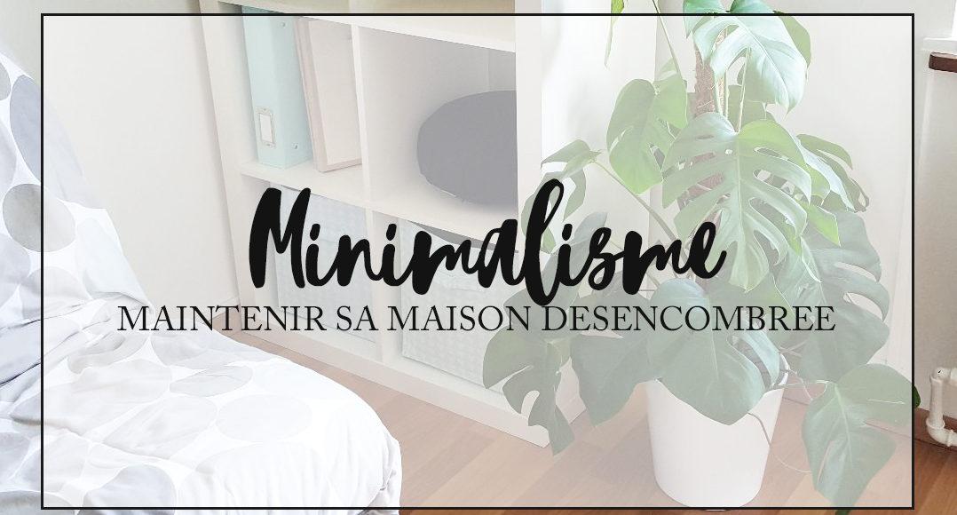 Maintenir sa maison désencombrée - Minimalisme
